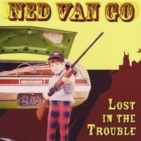 Ned Van Go | Lost in the Trouble