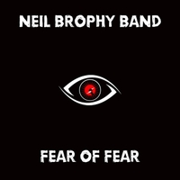 Neil Brophy Band | Fear of Fear