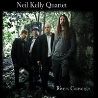 Neil Kelly Quartet | Rivers Converge