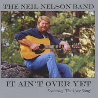 The Neil Nelson Band | It Ain't Over Yet