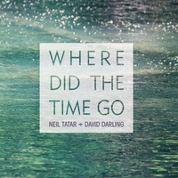 Neil Tatar & David Darling | Where Did the Time Go