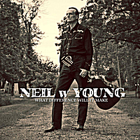 Neil w Young | What Difference Will It Make