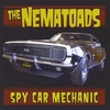 THE NEMATOADS: Spy Car Mechanic