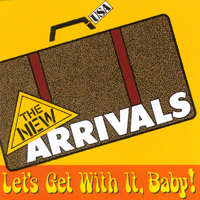 The New Arrivals | Let's Get With It, Baby!