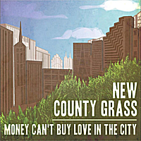 New County Grass | Money Can't Buy Love (in the City)