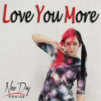 New Day Praise | Love You More