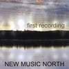 NEW MUSIC NORTH: first recording