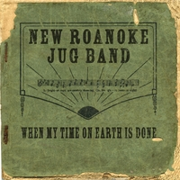 New Roanoke Jug Band | When My Time On Earth Is Done