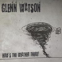 Glenn Watson | How's the Weather There?