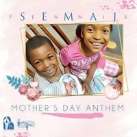 Semaj Pennix | Mother's Day Anthem
