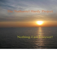 The Nathaniel Hardy Project | Nothing Last Forever!