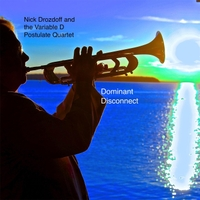Nick Drozdoff & The Variable D Postulate Quartet | Dominant Disconnect