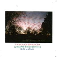Nick Marino | A Child Is Born - 3014 A.D. (Christmas in the Districts??)