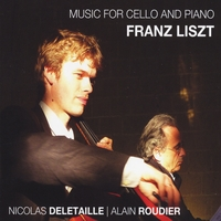Nicolas Deletaille & Alain Roudier | Music for Cello and Piano: Franz Liszt