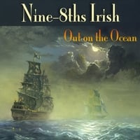 Nine-8ths Irish | Out On The Ocean