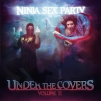 Ninja Sex Party | Under the Covers, Vol. II