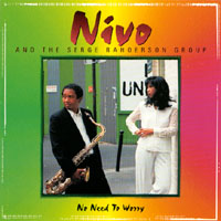 Nivo and the Serge Rahoerson Group | No Need To Worry