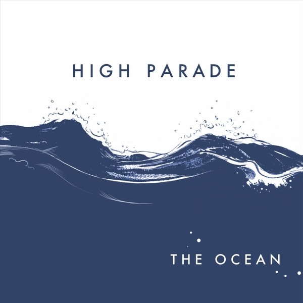 High Parade | The Ocean | CD Baby Music Store