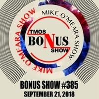 The Mike O'Meara Show | Bonus Show #385: September 21, 2018
