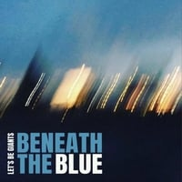 Let's Be Giants | Beneath the Blue