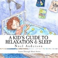 Noel Anderson | A Kid's Guide to Relaxation & Sleep