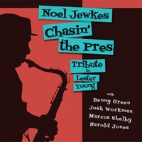 Noel Jewkes | Chasin' the Pres: Tribute to Lester Young (feat. Benny Green, Marcus Shelby, Josh Workman & Harold Jones)