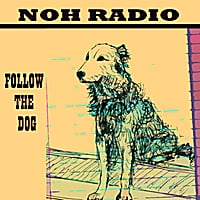 Noh Radio | Follow the Dog