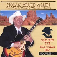Nolan Bruce Allen | New York's King Of Western Swing Salutes The Bob Wills Era Volume II