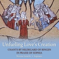 Norma Gentile | Unfurling Love's Creation: Chants By Hildegard of Bingen in Praise of Sophia