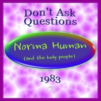 Norma Human & The Body People | Don't Ask Questions