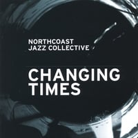 NORTHCOAST JAZZ COLLECTIVE: Changing Times