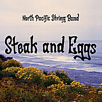 North Pacific String Band | Steak and Eggs