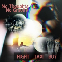 No Thoughts No Gravity | Night Taxi Boy