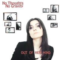 No Thoughts No Gravity | Out of Her Mind