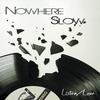 Nowhere Slow: Listen / Love