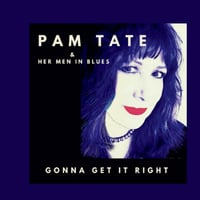Pam Tate & Her Men in Blues | Gonna Get It Right