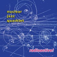Nuclear Jazz Quarktet | Radioactive!