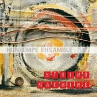 Nuntempe Ensamble: String Machine