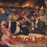 NOT WAVING BUT DROWNING: Any Old Iron