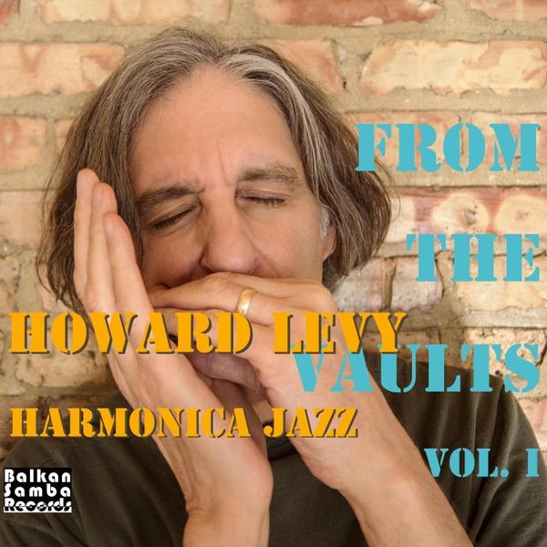 Howard Levy | From the Vaults, Vol  1: Harmonica Jazz | CD