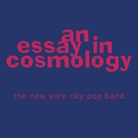 The New York City Pop Band | An Essay In Cosmology