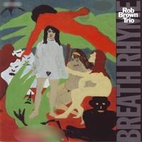 Rob Brown Trio | Breath Rhyme