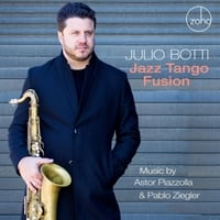 Julio Botti | Jazz Tango Fusion: Music by Astor Piazzolla