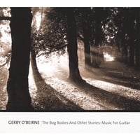 Gerry O'Beirne | The Bog Bodies And Other Stories: Music For Guitar