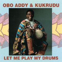 Obo Addy & Kukrudu- Let Me Play My Drums CD cover