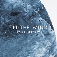 Ochepovsky | I'm the Wind