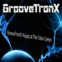 Groovetronx | Groovetronx: Nujazz at the Tobin Center