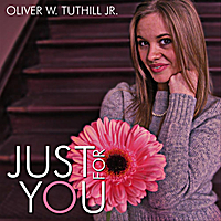 Oliver W. Tuthill Jr. | Just For You