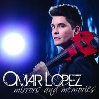 Omar Lopez | Mirrors and Memories