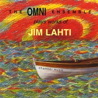 The OMNI Ensemble | The Omni Ensemble Plays Works of Jim Lahti - Chamber Music